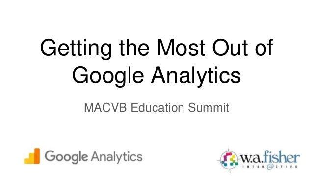 Getting the Most Out of Google Analytics MACVB Education Summit