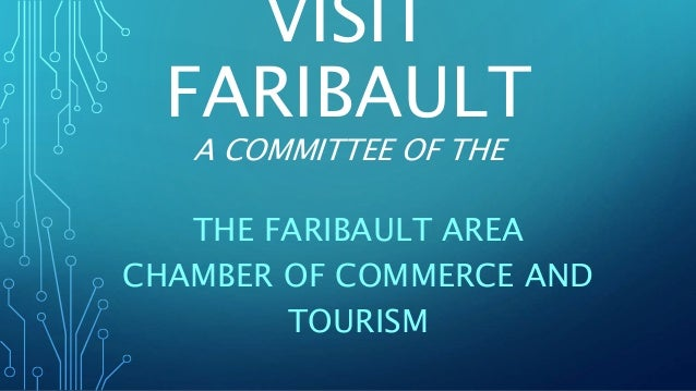 VISIT FARIBAULT A COMMITTEE OF THE THE FARIBAULT AREA CHAMBER OF COMMERCE AND TOURISM