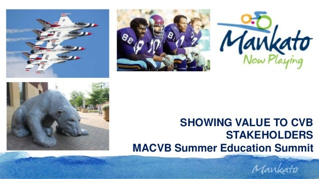 SHOWING VALUE TO CVB STAKEHOLDERS MACVB Summer Education Summit