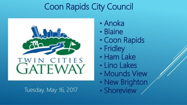Coon Rapids City Council • Anoka • Blaine • Coon Rapids • Fridley • Ham Lake • Lino Lakes • Mounds View • New Brighton • S...