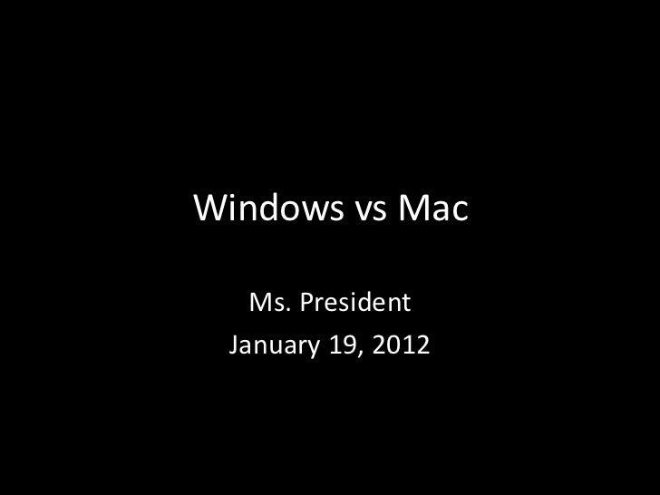 Windows vs Mac   Ms. President January 19, 2012