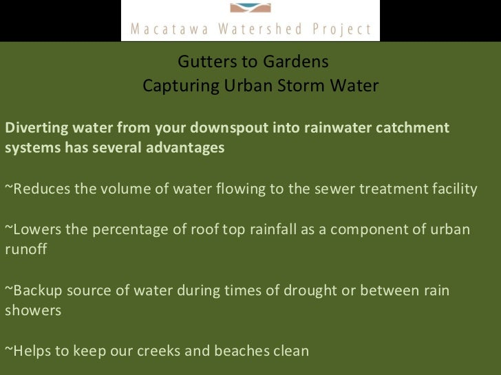 Gutters to Gardens    Capturing Urban Storm Water Diverting water from your downspout into rainwater catchment systems has...