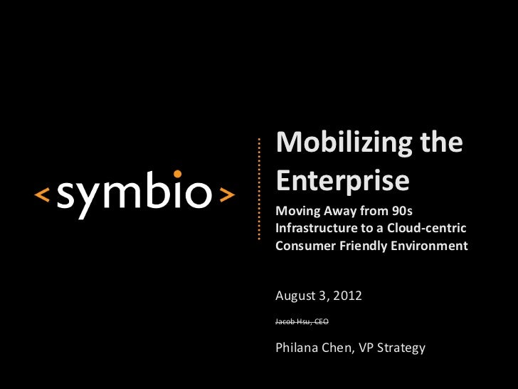 Mobilizing theEnterpriseMoving Away from 90sInfrastructure to a Cloud-centricConsumer Friendly EnvironmentAugust 3, 2012Ja...