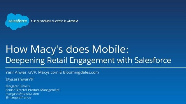 How Macy's does Mobile: Deepening Retail Engagement with Salesforce Yasir Anwar, GVP, Macys.com & Bloomingdales.com @yasir...