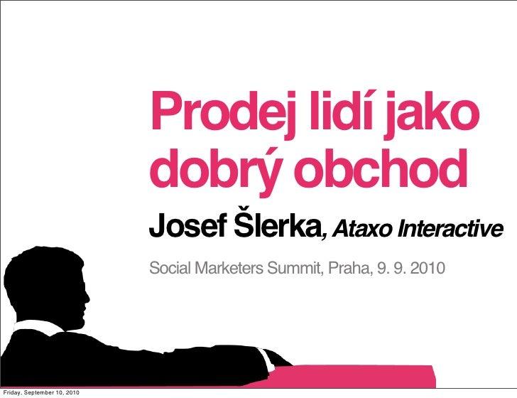 Prodej lidí jako                              dobrý obchod                              Josef Šlerka, Ataxo Interactive   ...