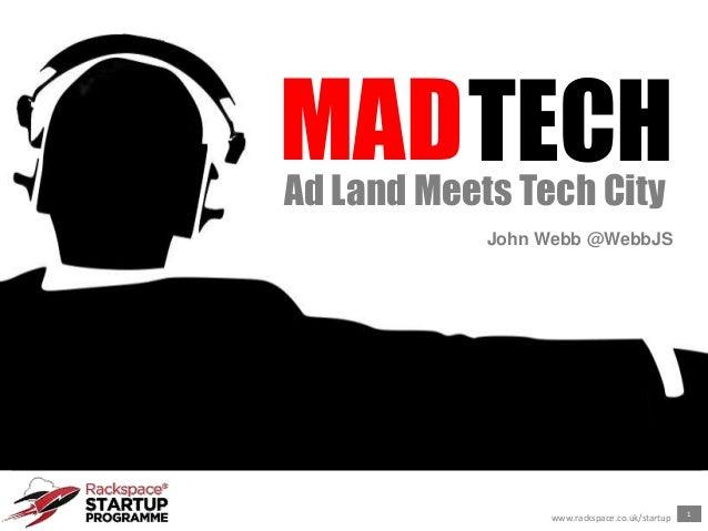 1www.rackspace.co.uk/startupMADTECHAd Land Meets Tech CityJohn Webb @WebbJS