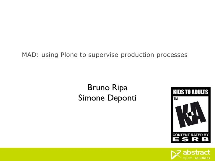 MAD: using Plone to supervise production processes                   Bruno Ripa                 Simone Deponti