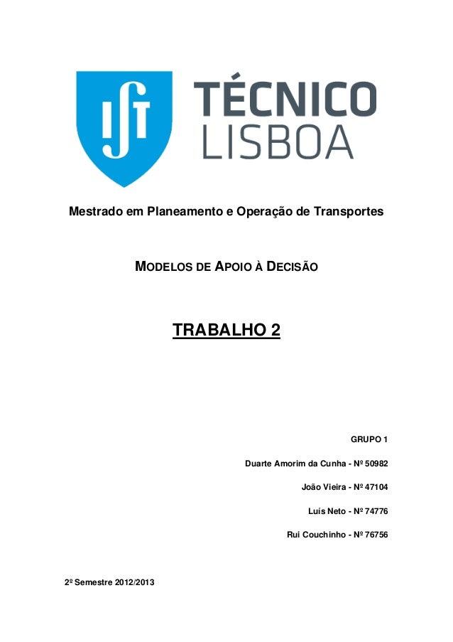 Mestrado em Planeamento e Operação de Transportes MODELOS DE APOIO À DECISÃO TRABALHO 2 GRUPO 1 Duarte Amorim da Cunha - N...