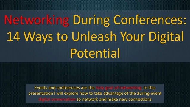 Networking During Conferences: 14 Ways to Unleash Your Digital Potential Events and conferences are the holy grail of netw...