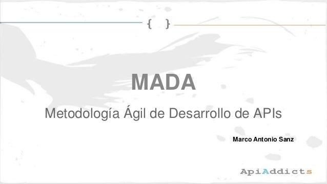 MADA Metodología Ágil de Desarrollo de APIs Marco Antonio Sanz