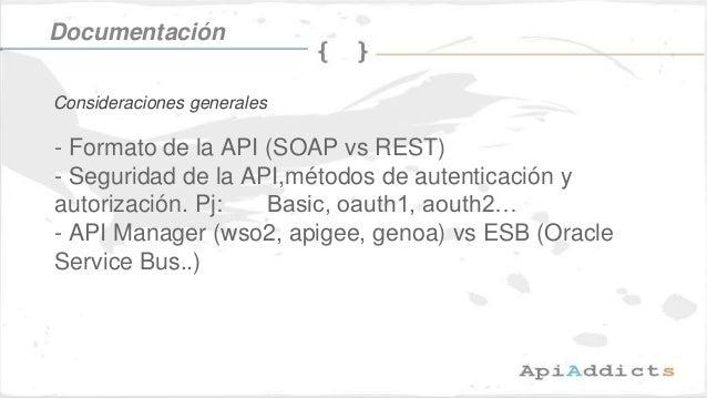 - Formato de la API (SOAP vs REST) - Seguridad de la API,métodos de autenticación y autorización. Pj: Basic, oauth1, aouth...