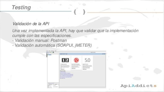 Una vez implementada la API, hay que validar que la implementación cumple con las especificaciones. - Validación manual: P...