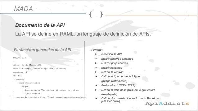 La API se define en RAML, un lenguaje de definición de APIs. #%RAML 0.8 title: World Music API baseUri: http://example.api...
