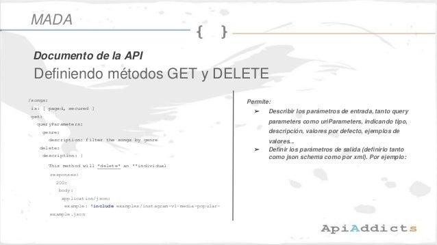 Permite: ➢ Describir los parámetros de entrada, tanto query parameters como uriParameters, indicando tipo, descripción, va...