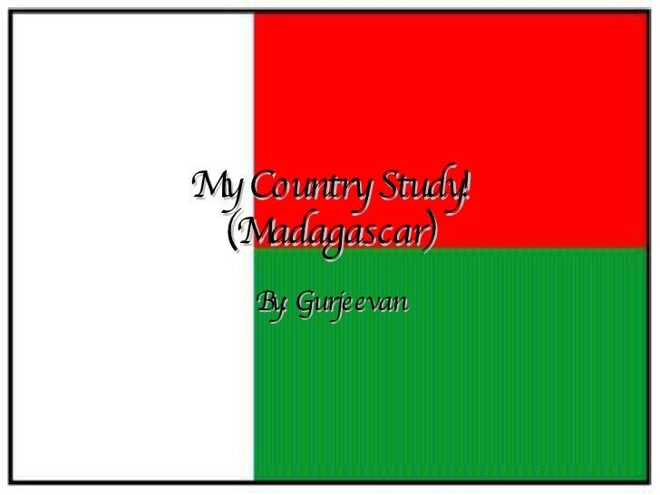 My Country Study! (Madagascar) By: Gurjeevan