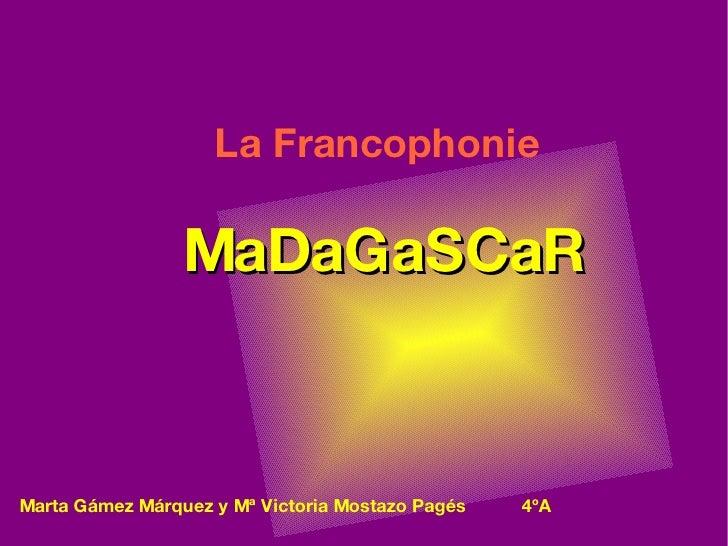MaDaGaSCaR Marta Gámez Márquez y Mª Victoria Mostazo Pagés  4ºA La Francophonie