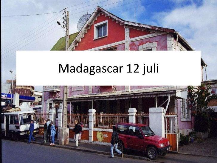 Madagascar 12 juli<br />