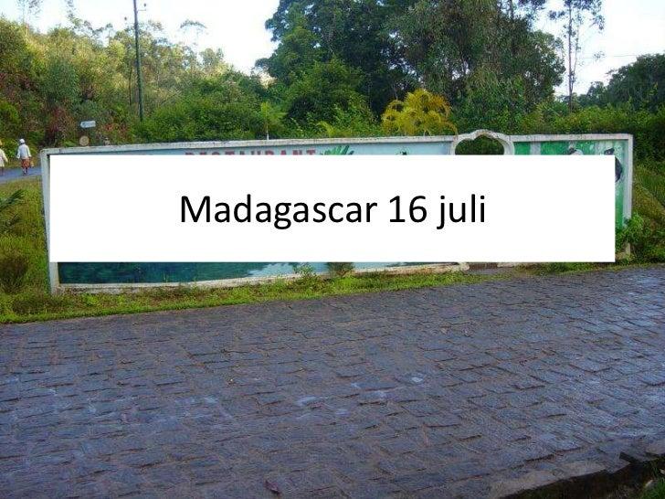 Madagascar 16 juli<br />