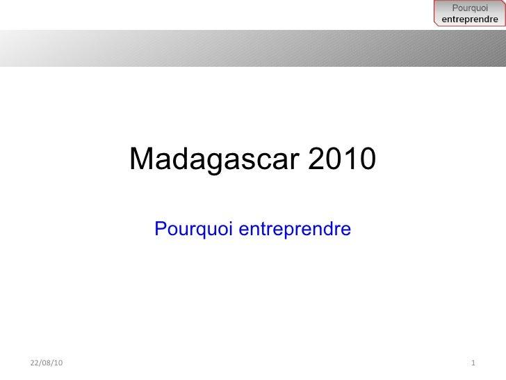 Madagascar 2010 Pourquoi entreprendre 22/08/10