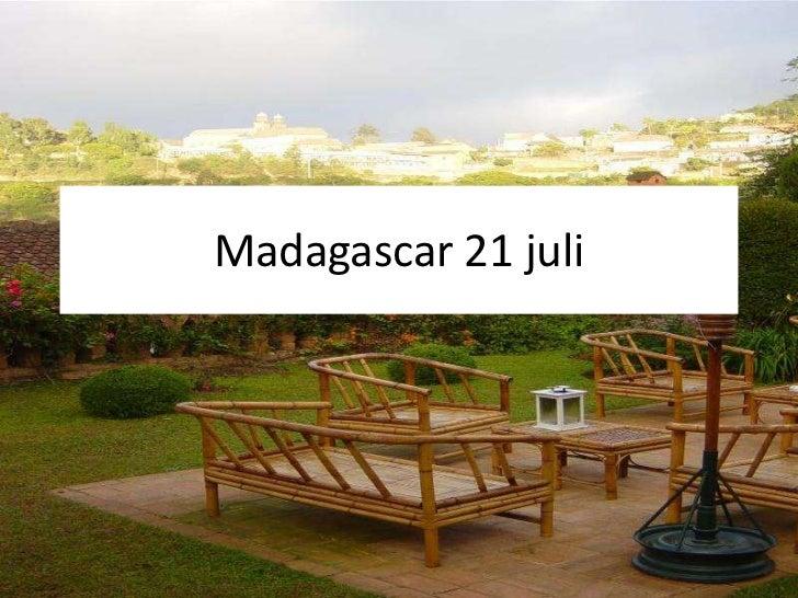 Madagascar 21 juli<br />
