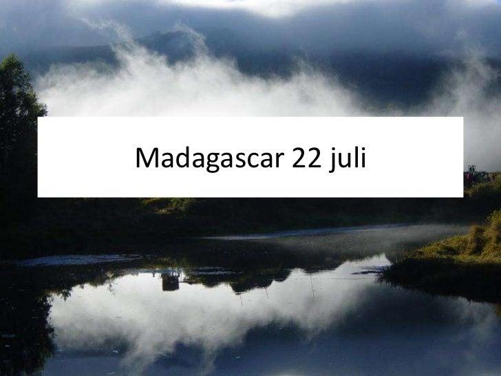 Madagascar 22 juli<br />