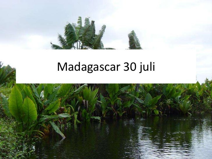 Madagascar 30 juli<br />