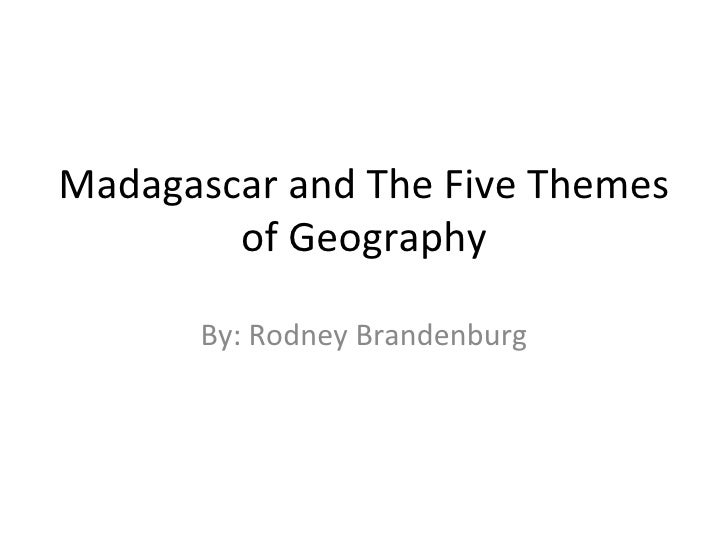 Madagascar and The Five Themes of Geography By: Rodney Brandenburg