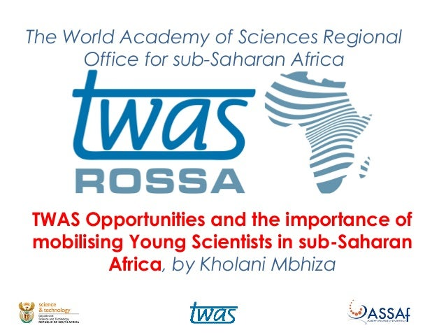 The World Academy of Sciences Regional Office for sub-Saharan Africa TWAS Opportunities and the importance of mobilising Y...
