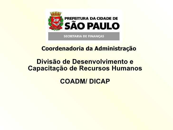 Divisão de Desenvolvimento e Capacitação de Recursos Humanos COADM/ DICAP Coordenadoria da Administração