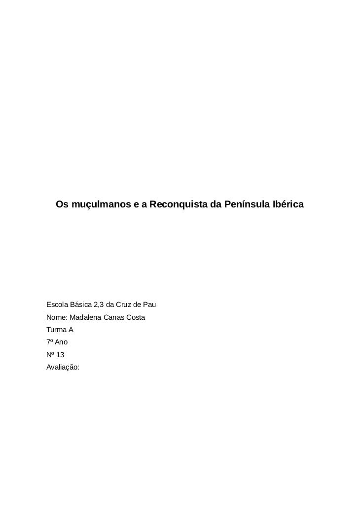 Os muçulmanos e a Reconquista da Península Ibérica     Escola Básica 2,3 da Cruz de Pau Nome: Madalena Canas Costa Turma A...