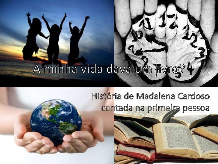 A minha vida dava um livro?<br />História de Madalena Cardoso contada na primeira pessoa<br />