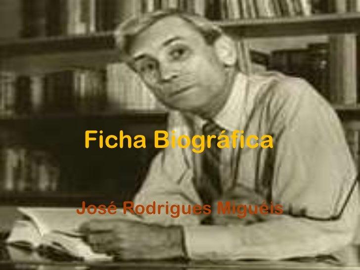 Ficha BiográficaJosé Rodrigues Miguéis