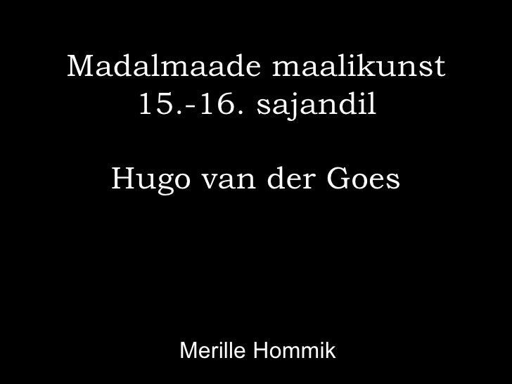 Madalmaade maalikunst   15.-16. sajandil  Hugo van der Goes      Merille Hommik