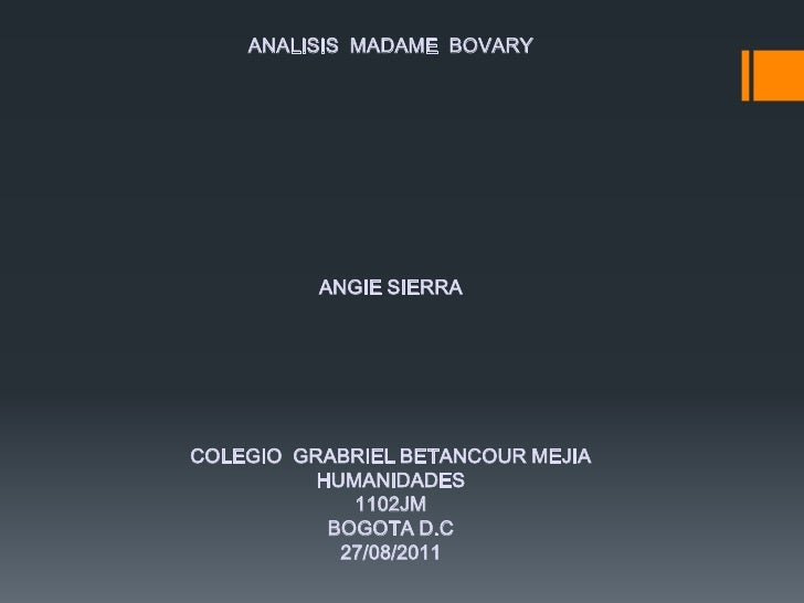 ANALISIS  MADAME  BOVARY <br /> <br /> <br /> <br /> <br /> <br /> <br /> <br /> <br /> <br />ANGIE SIERRA <br /> <br /> <...