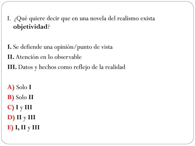 II. ¿Qué característica NO tendría una novela del realismo? A) Descripción de personajes B)Avances de la modernidad C) Pro...