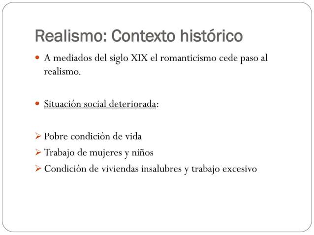 Realismo: Contexto histórico  A mediados del siglo XIX el romanticismo cede paso al realismo.  Situación social deterior...