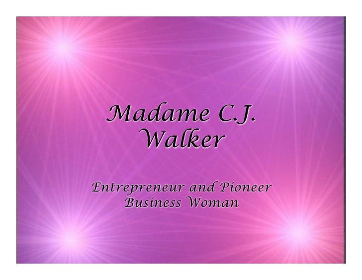 Madame C.J.   Walker  Entrepreneur and Pioneer     Business Woman