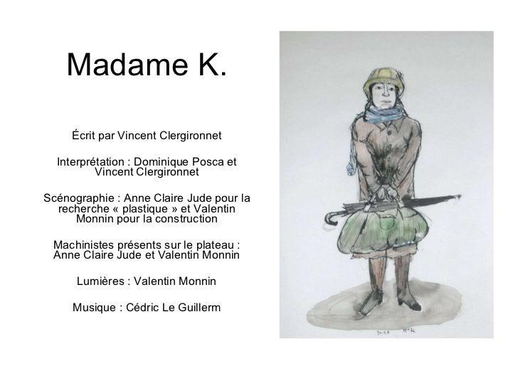 Madame K. Écrit par Vincent Clergironnet Interprétation : Dominique Posca et Vincent Clergironnet Scénographie : Anne Clai...