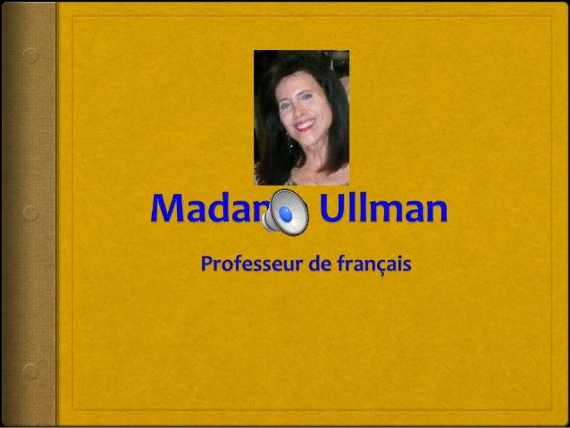 BONJOUR         TOUT LE MONDE! Je suis Madame Ullman. Je suis très contente de  passer un peu de temps avec vous!!!  D'...