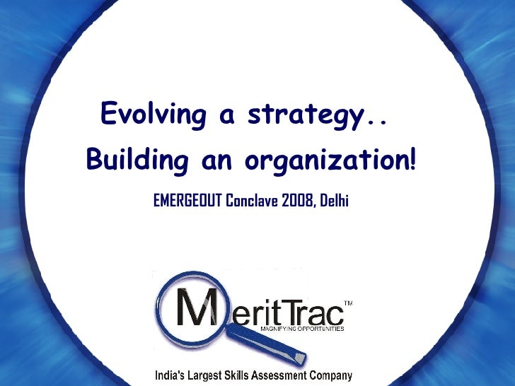Evolving a strategy..  Building an organization! EMERGEOUT Conclave 2008, Delhi