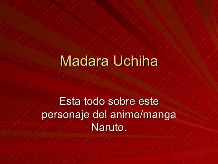 Madara Uchiha Esta todo sobre este personaje del anime/manga Naruto.