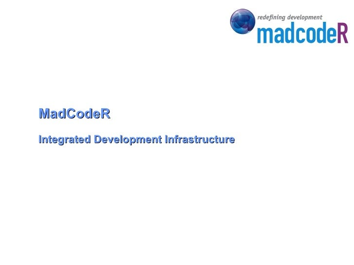 MadCodeR Integrated Development Infrastructure