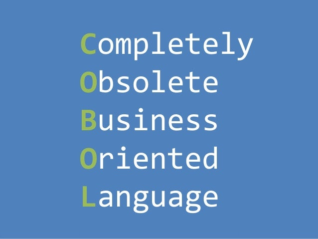 Completely Obsolete Business Oriented Language 6