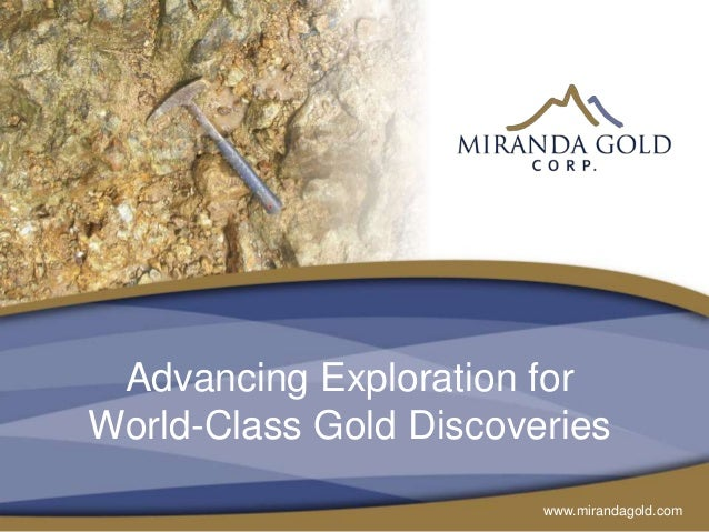 www.mirandagold.com Advancing Exploration for World-Class Gold Discoveries