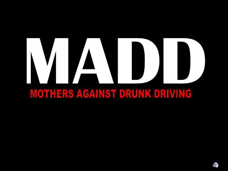 M A D D MOTHERS AGAINST DRUNK DRIVING