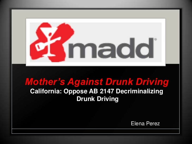 Mother's Against Drunk Driving California: Oppose AB 2147 Decriminalizing                Drunk Driving                    ...