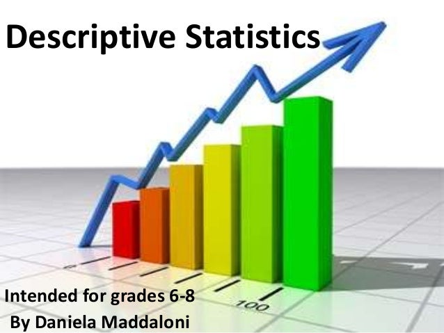 Descriptive StatisticsIntended for grades 6-8 By Daniela Maddaloni