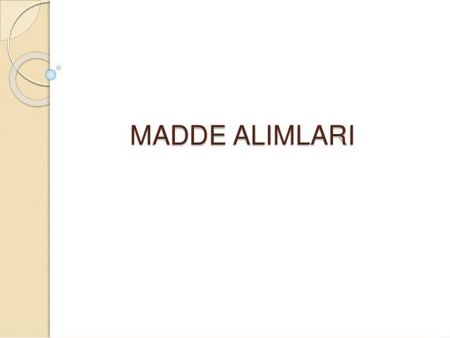 MADDE ALIMLARI