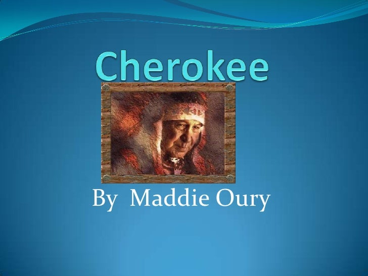 Cherokee <br />By  Maddie Oury<br />