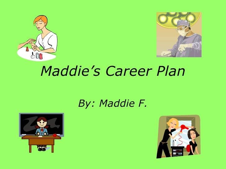 Maddie's Career Plan By: Maddie F.